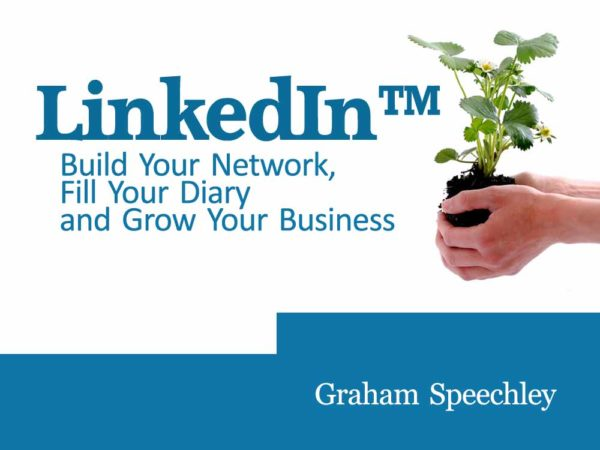Use LinkedIn to Build Your Network, Fill Your Diary and Grow Your Business
